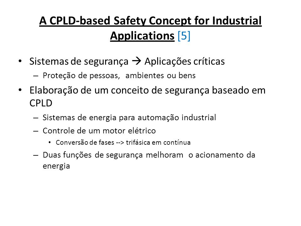 A CPLD-based Safety Concept for Industrial Applications [5] Sistemas de segurança Aplicações críticas – Proteção de pessoas, ambientes ou bens Elabora