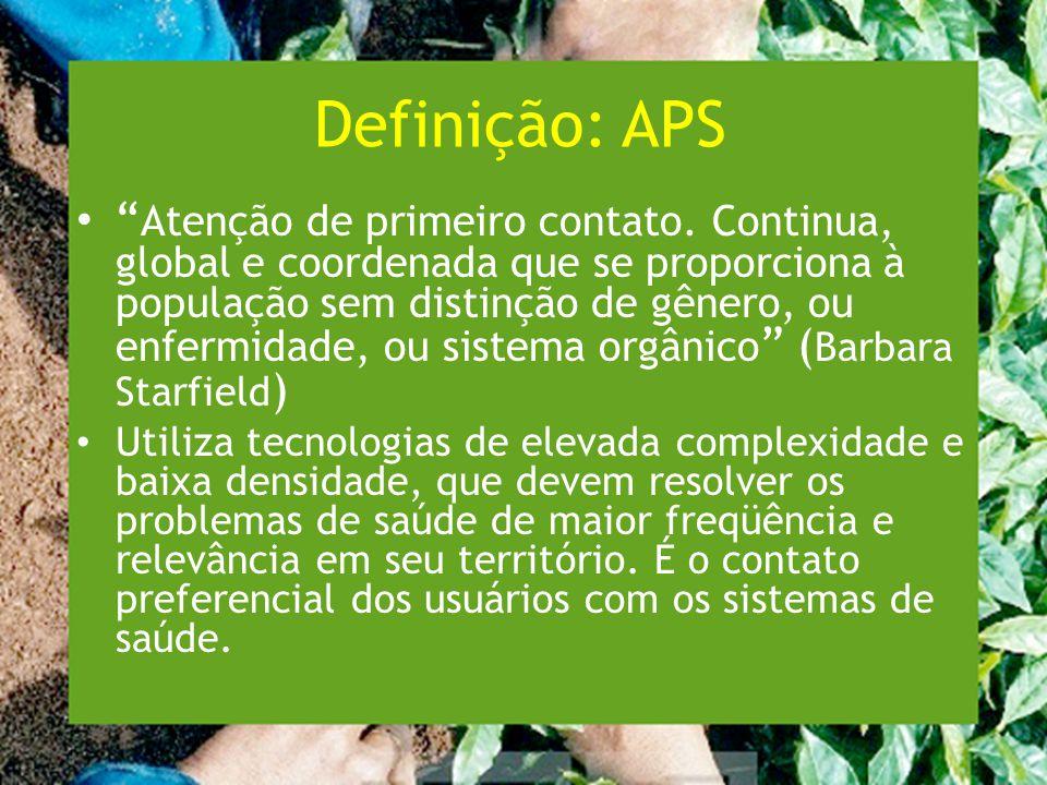 Definição: APS Atenção de primeiro contato.