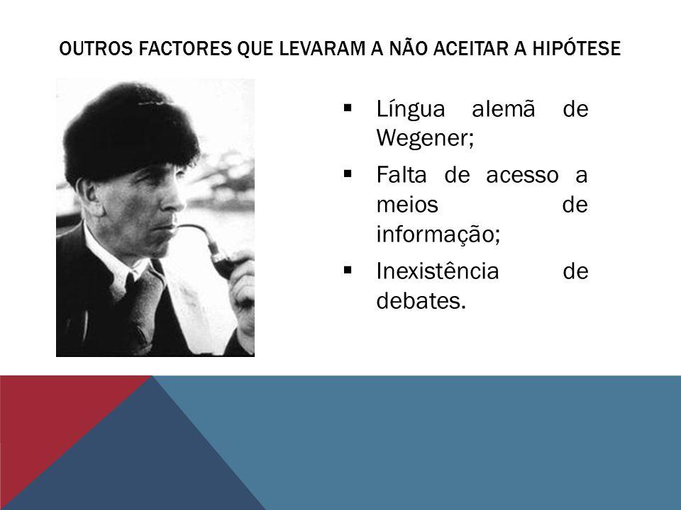 Língua alemã de Wegener; Falta de acesso a meios de informação; Inexistência de debates. OUTROS FACTORES QUE LEVARAM A NÃO ACEITAR A HIPÓTESE