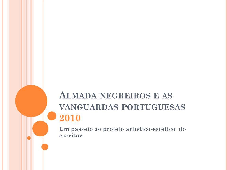 A LMADA NEGREIROS E AS VANGUARDAS PORTUGUESAS 2010 Um passeio ao projeto artístico-estético do escritor.