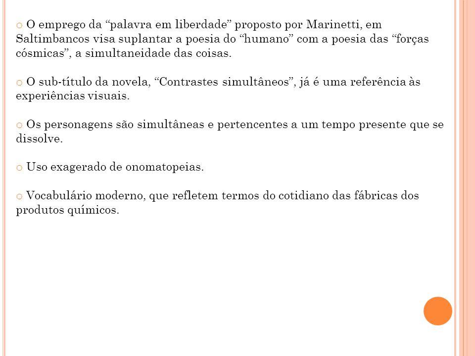 o O emprego da palavra em liberdade proposto por Marinetti, em Saltimbancos visa suplantar a poesia do humano com a poesia das forças cósmicas, a simu