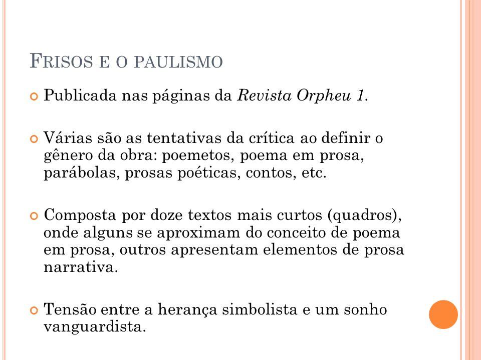 F RISOS E O PAULISMO Publicada nas páginas da Revista Orpheu 1. Várias são as tentativas da crítica ao definir o gênero da obra: poemetos, poema em pr