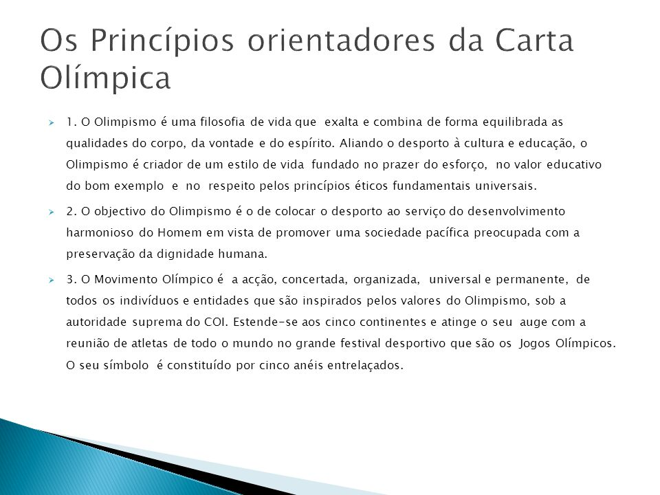 1. O Olimpismo é uma filosofia de vida que exalta e combina de forma equilibrada as qualidades do corpo, da vontade e do espírito. Aliando o desporto