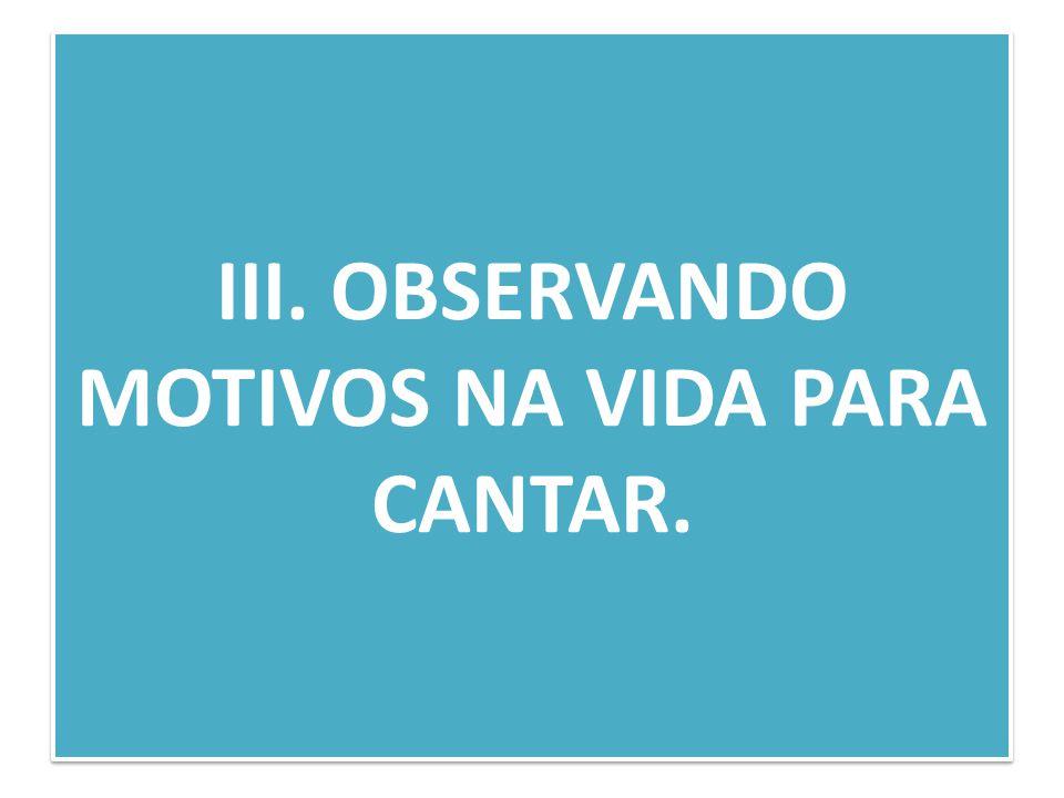 III. OBSERVANDO MOTIVOS NA VIDA PARA CANTAR.