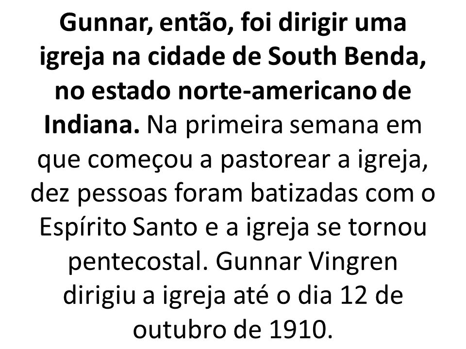 Gunnar, então, foi dirigir uma igreja na cidade de South Benda, no estado norte-americano de Indiana.