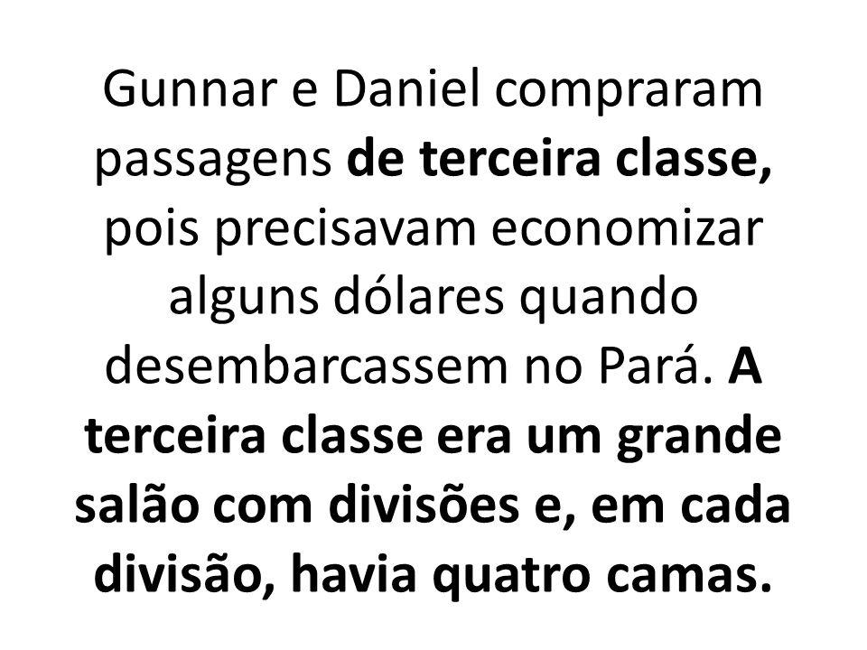 Gunnar e Daniel compraram passagens de terceira classe, pois precisavam economizar alguns dólares quando desembarcassem no Pará.