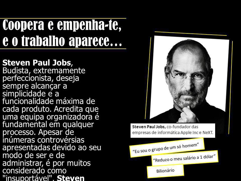 Coopera e empenha-te, e o trabalho aparece… Steven Paul Jobs, co-fundador das empresas de informática Apple Inc e NeXT. Steven Paul Jobs, Budista, ext