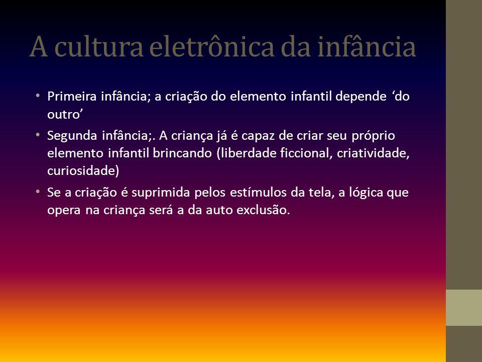 A cultura eletrônica da infância Primeira infância; a criação do elemento infantil depende do outro Segunda infância;.