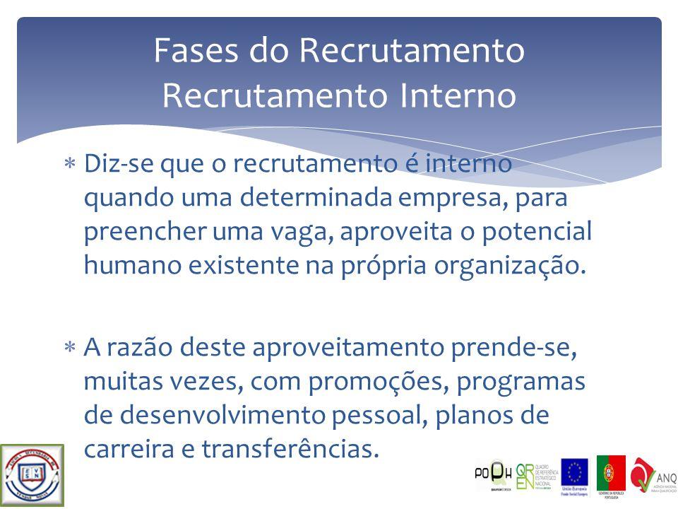 Diz-se que o recrutamento é interno quando uma determinada empresa, para preencher uma vaga, aproveita o potencial humano existente na própria organiz