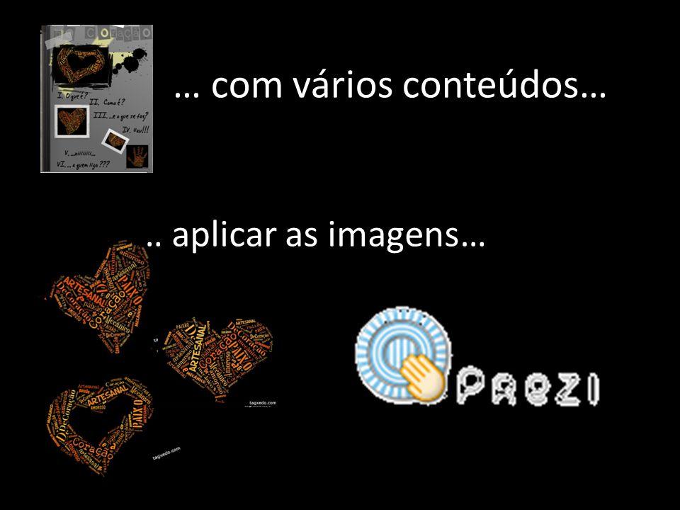 … com vários conteúdos… … aplicar as imagens…