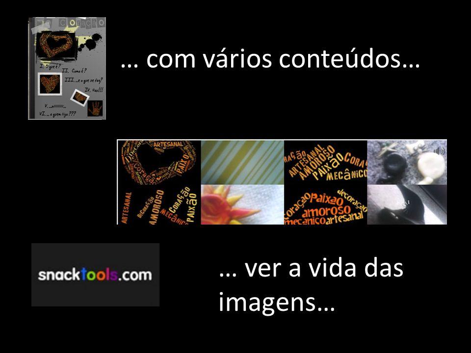 … com vários conteúdos… … viver as imagens…