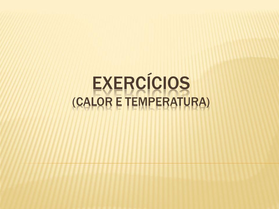 1.Associamos a existência de calor: (A) a qualquer corpo, pois todo corpo possui calor.