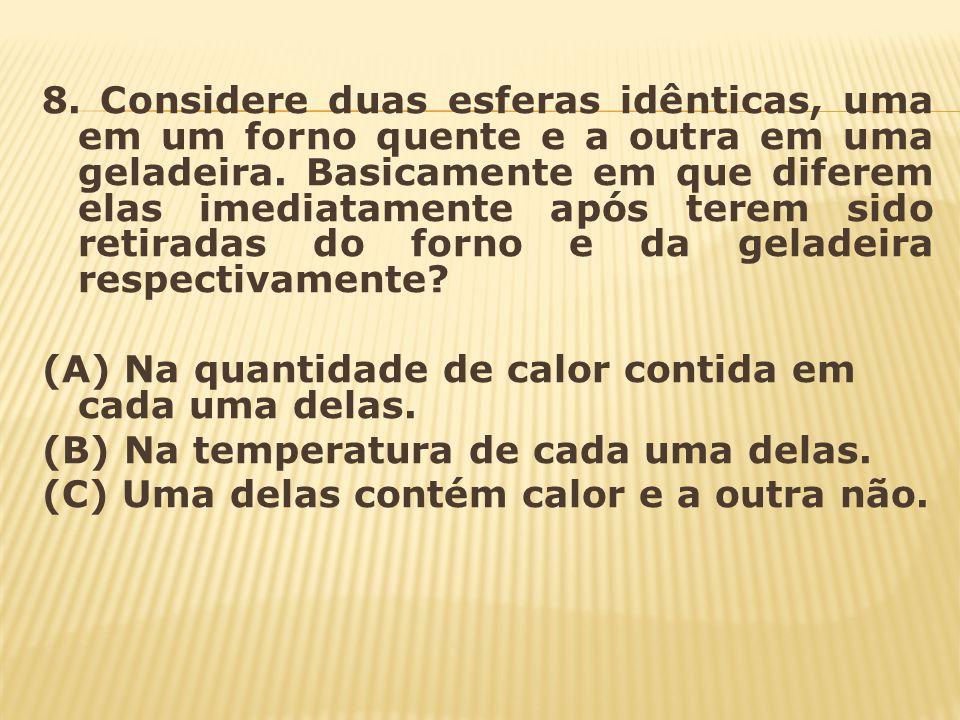 9.Sobre o conceito de calor é correto afirmar- se que: (A) o maior corpo sempre terá mais calor.