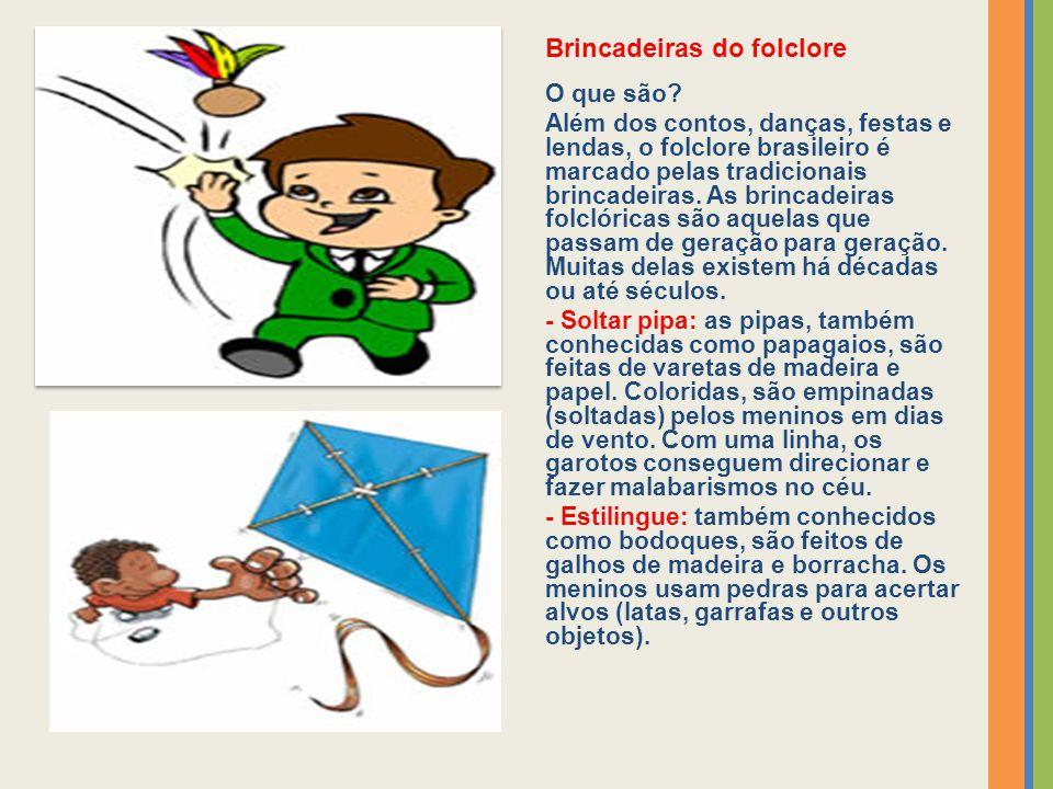 Brincadeiras do folclore O que são? Além dos contos, danças, festas e lendas, o folclore brasileiro é marcado pelas tradicionais brincadeiras. As brin