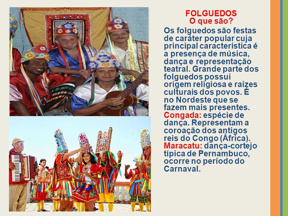 FOLGUEDOS O que são? Os folguedos são festas de caráter popular cuja principal característica é a presença de música, dança e representação teatral. G