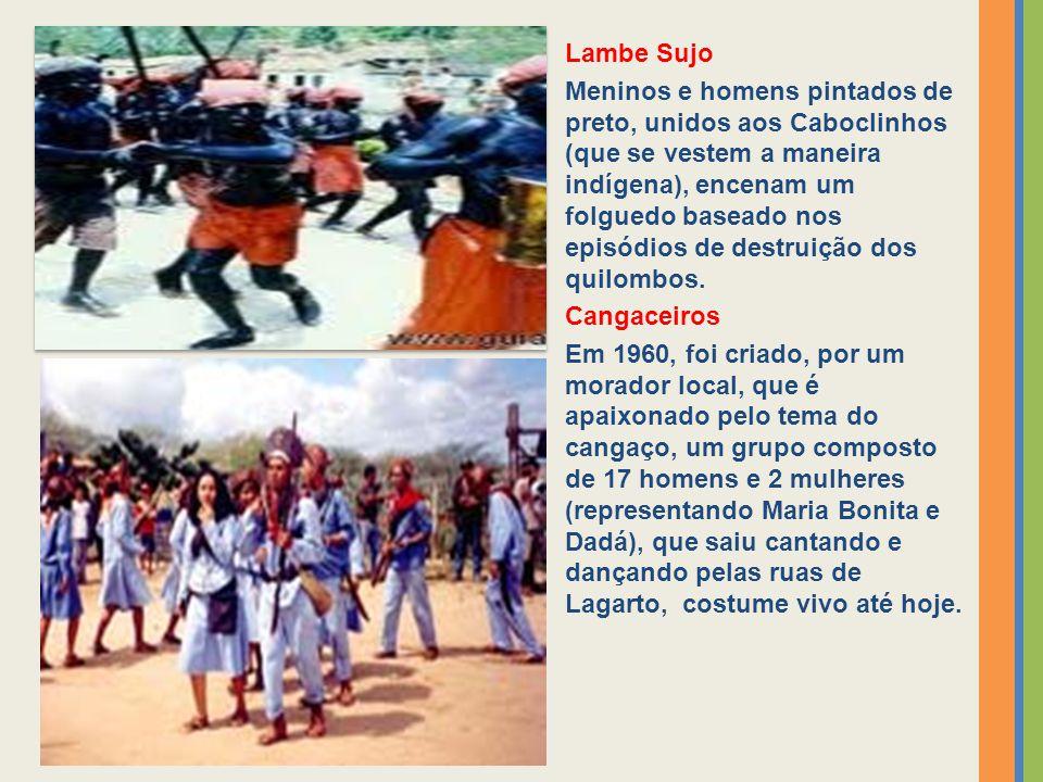 Lambe Sujo Meninos e homens pintados de preto, unidos aos Caboclinhos (que se vestem a maneira indígena), encenam um folguedo baseado nos episódios de