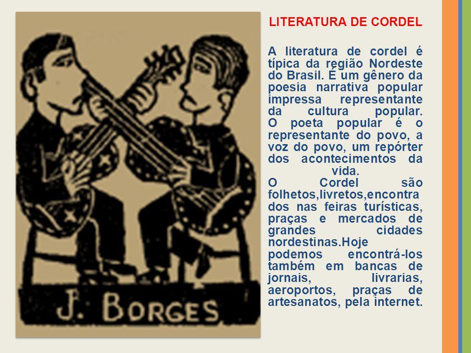 LITERATURA DE CORDEL A literatura de cordel é típica da região Nordeste do Brasil. É um gênero da poesia narrativa popular impressa representante da c