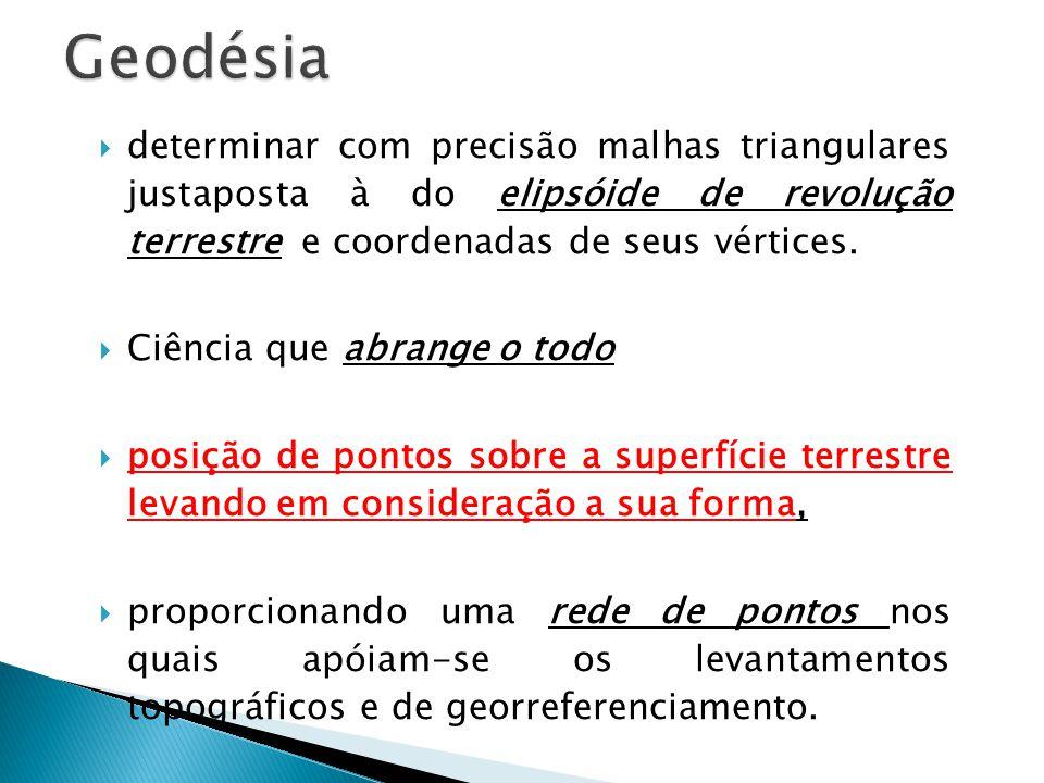 A Geodésia, é uma ciência que se dedica ao estudo das formas e das dimensões da Terra.