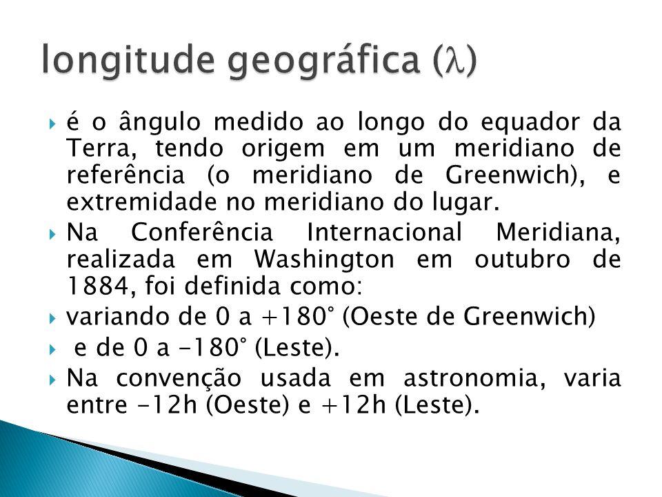 é o ângulo medido ao longo do equador da Terra, tendo origem em um meridiano de referência (o meridiano de Greenwich), e extremidade no meridiano do l