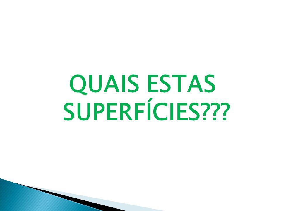 QUAIS ESTAS SUPERFÍCIES???