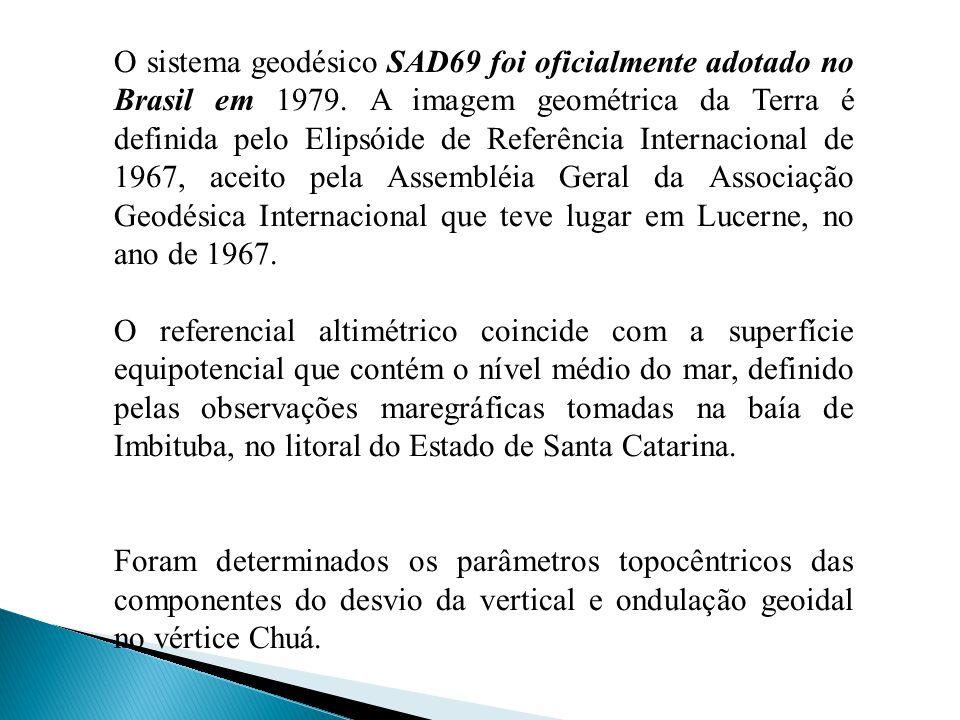 O sistema geodésico SAD69 foi oficialmente adotado no Brasil em 1979. A imagem geométrica da Terra é definida pelo Elipsóide de Referência Internacion