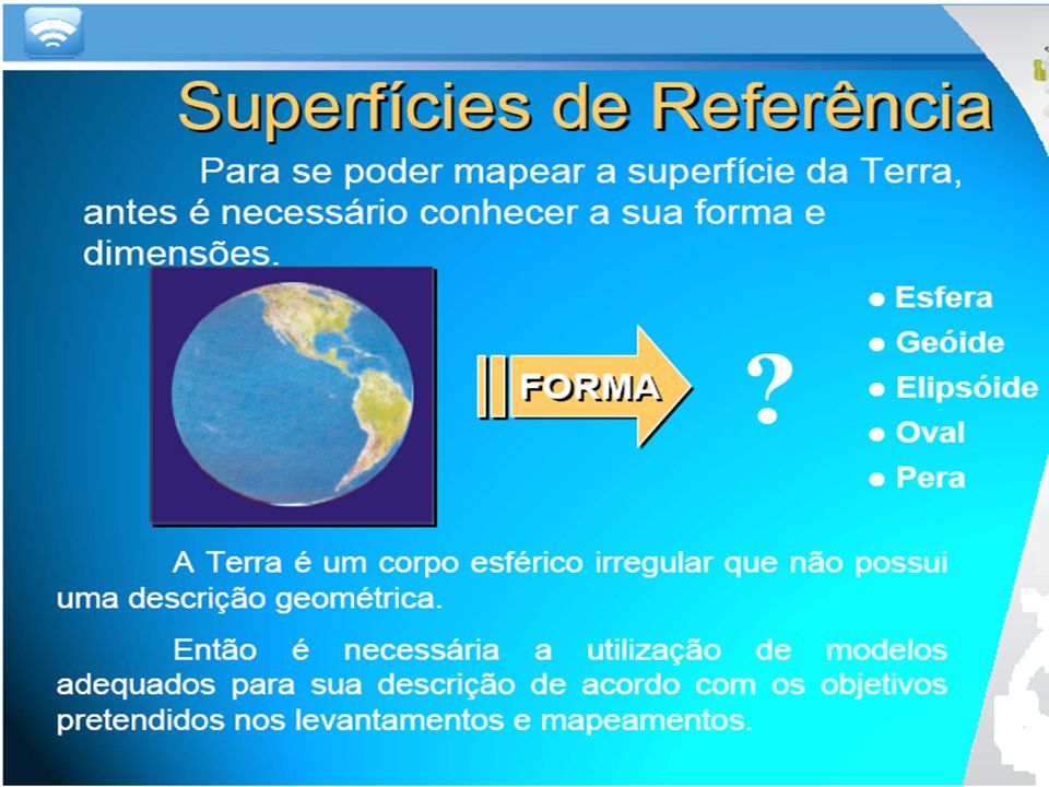Forma da Terra - histórico - concepção elipsóidica 1620 Snellius - medição de arco de meridiano - triangulação geodésica 1600 - 1700 Cassini - achatamento equatorial Newton - achatamento polar 1730 Academia de Paris - medição de arco de meridiano próximo do equador (Peru / Equador) R=6376,45km próximo do pólo (Suécia / Finlandia) R=6355,88km Hayford (1909) : raio equatorial - a=6378388m ; raio polar - b=6356919m SAD-69 (1967) : raio equatorial - a=6378160m ; raio polar - b=6356774,719m