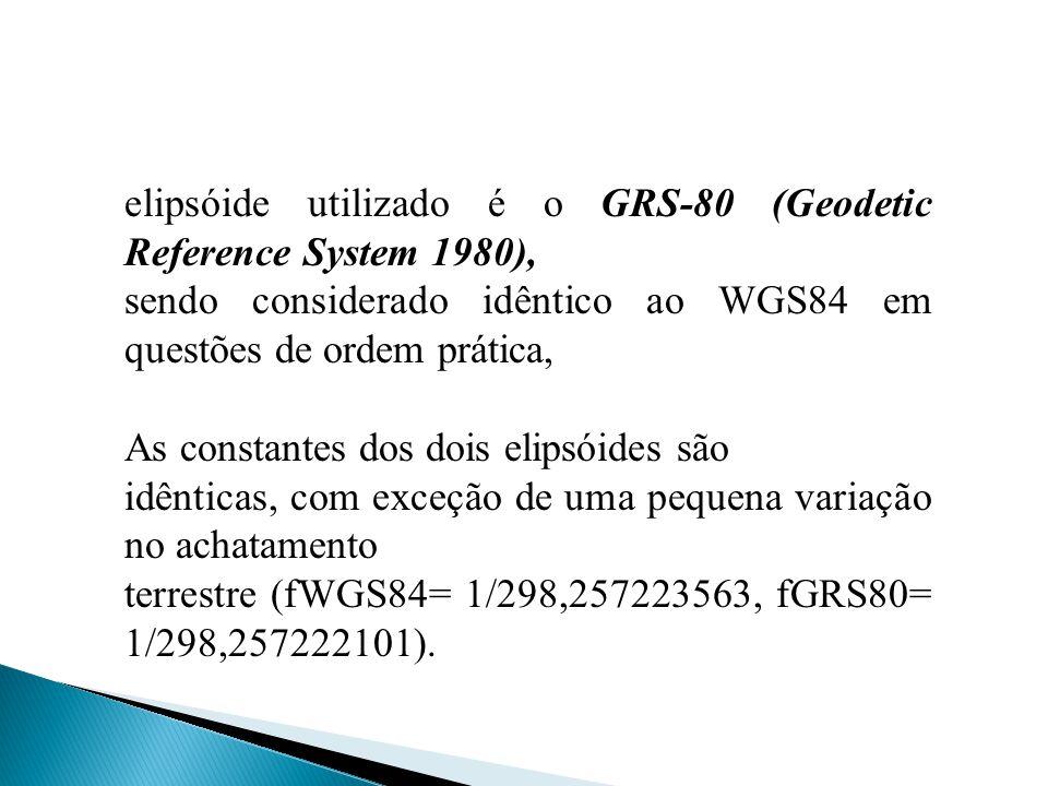 elipsóide utilizado é o GRS-80 (Geodetic Reference System 1980), sendo considerado idêntico ao WGS84 em questões de ordem prática, As constantes dos d