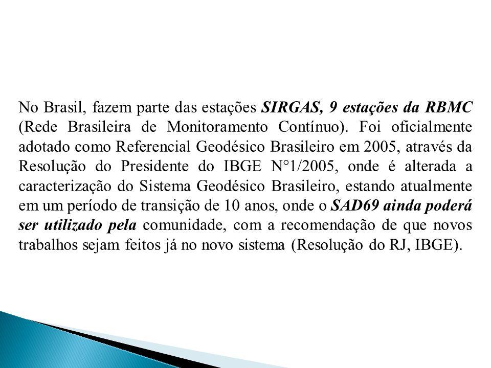 No Brasil, fazem parte das estações SIRGAS, 9 estações da RBMC (Rede Brasileira de Monitoramento Contínuo). Foi oficialmente adotado como Referencial