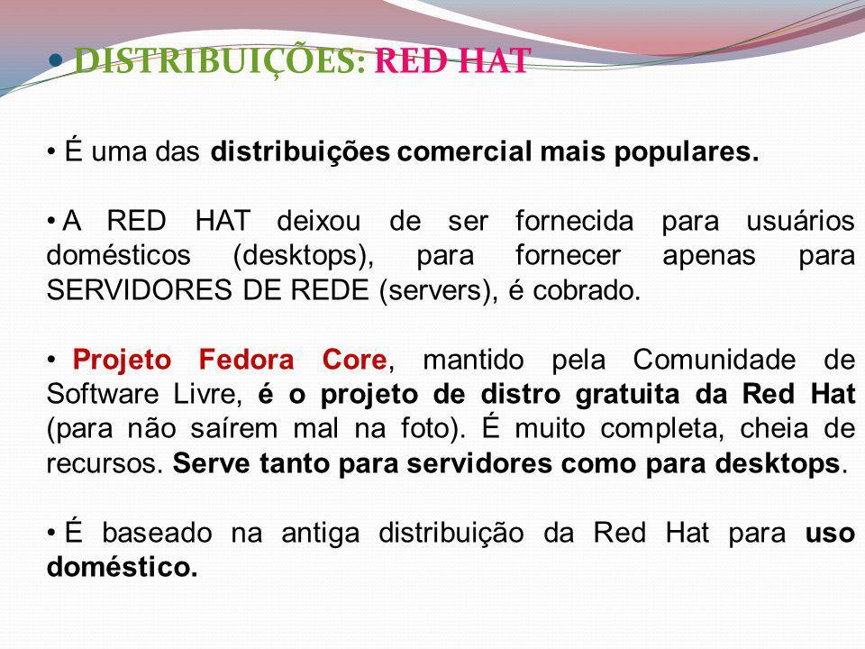 DISTRIBUIÇÕES: RED HAT É uma das distribuições comercial mais populares.