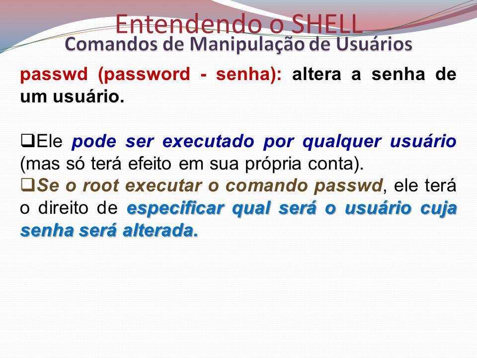 Entendendo o SHELL passwd (password - senha): altera a senha de um usuário.