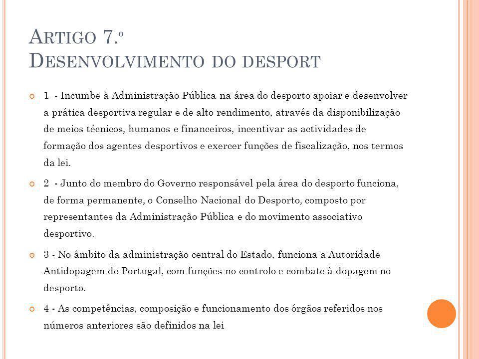 A RTIGO 7. º D ESENVOLVIMENTO DO DESPORT 1 - Incumbe à Administração Pública na área do desporto apoiar e desenvolver a prática desportiva regular e d