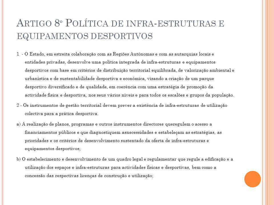 A RTIGO 8 º P OLÍTICA DE INFRA - ESTRUTURAS E EQUIPAMENTOS DESPORTIVOS 1 - O Estado, em estreita colaboração com as Regiões Autónomas e com as autarqu