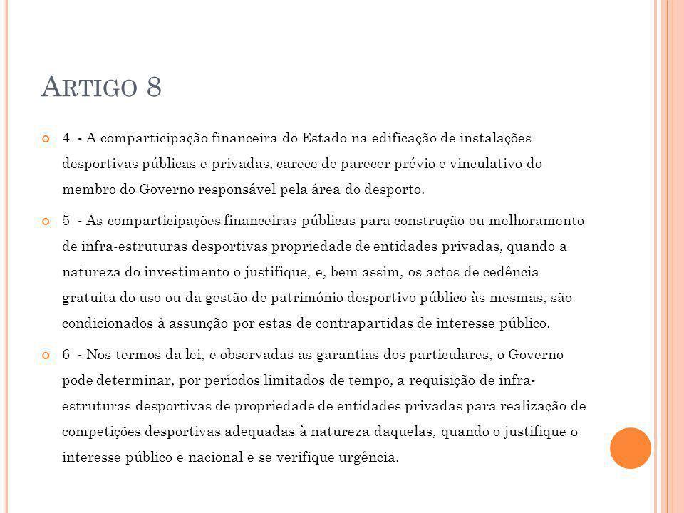 A RTIGO 8 4 - A comparticipação financeira do Estado na edificação de instalações desportivas públicas e privadas, carece de parecer prévio e vinculativo do membro do Governo responsável pela área do desporto.