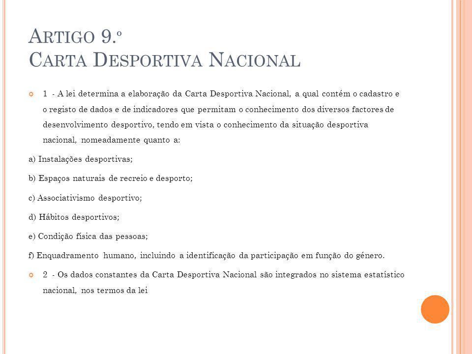 A RTIGO 9. º C ARTA D ESPORTIVA N ACIONAL 1 - A lei determina a elaboração da Carta Desportiva Nacional, a qual contém o cadastro e o registo de dados