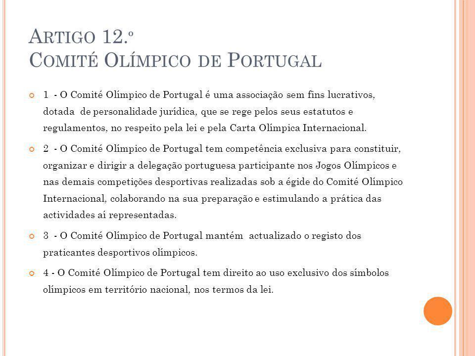 A RTIGO 12. º C OMITÉ O LÍMPICO DE P ORTUGAL 1 - O Comité Olímpico de Portugal é uma associação sem fins lucrativos, dotada de personalidade jurídica,