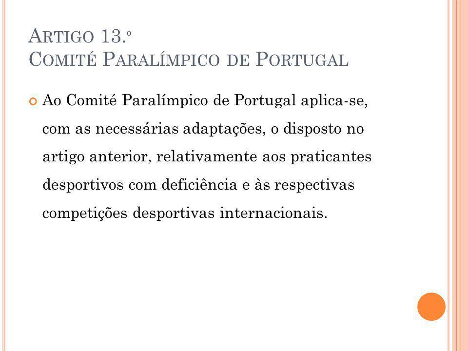 A RTIGO 13. º C OMITÉ P ARALÍMPICO DE P ORTUGAL Ao Comité Paralímpico de Portugal aplica-se, com as necessárias adaptações, o disposto no artigo anter