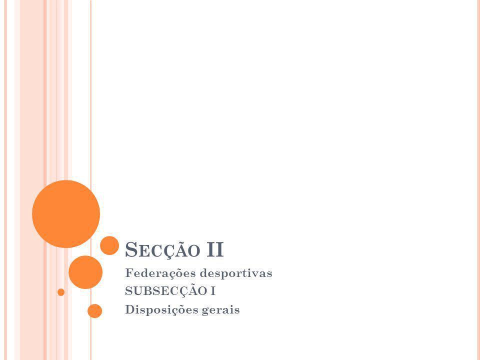 S ECÇÃO II Federações desportivas SUBSECÇÃO I Disposições gerais