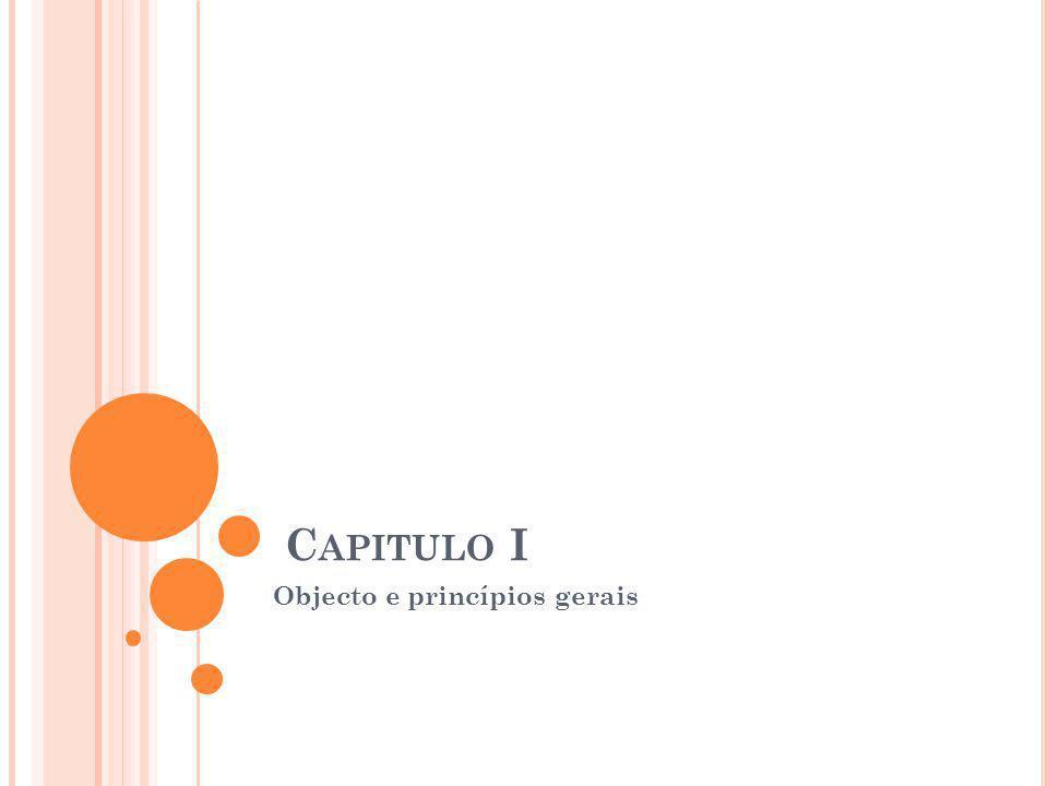 C APITULO I Objecto e princípios gerais