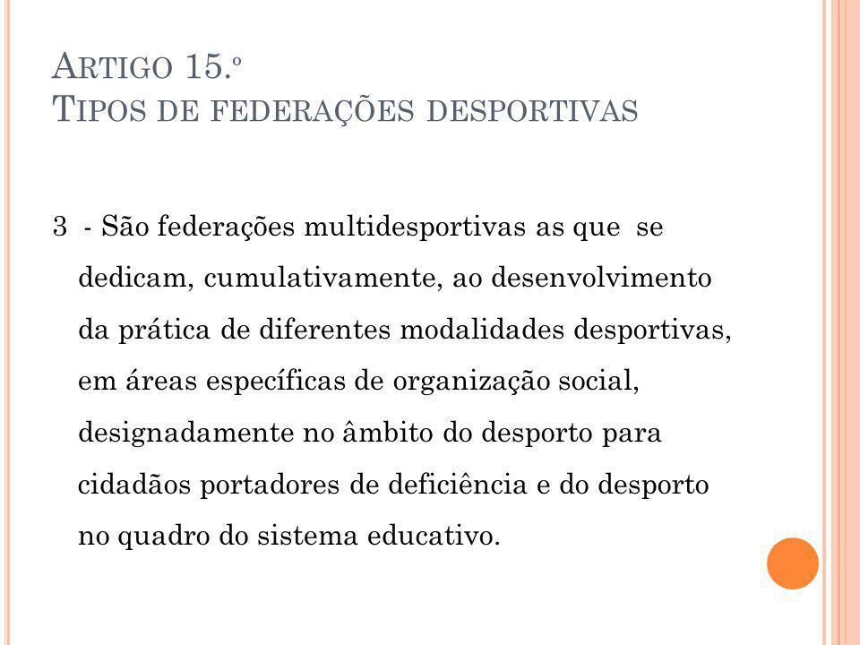 A RTIGO 15. º T IPOS DE FEDERAÇÕES DESPORTIVAS 3 - São federações multidesportivas as que se dedicam, cumulativamente, ao desenvolvimento da prática d