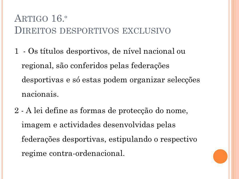 A RTIGO 16. º D IREITOS DESPORTIVOS EXCLUSIVO 1 - Os títulos desportivos, de nível nacional ou regional, são conferidos pelas federações desportivas e