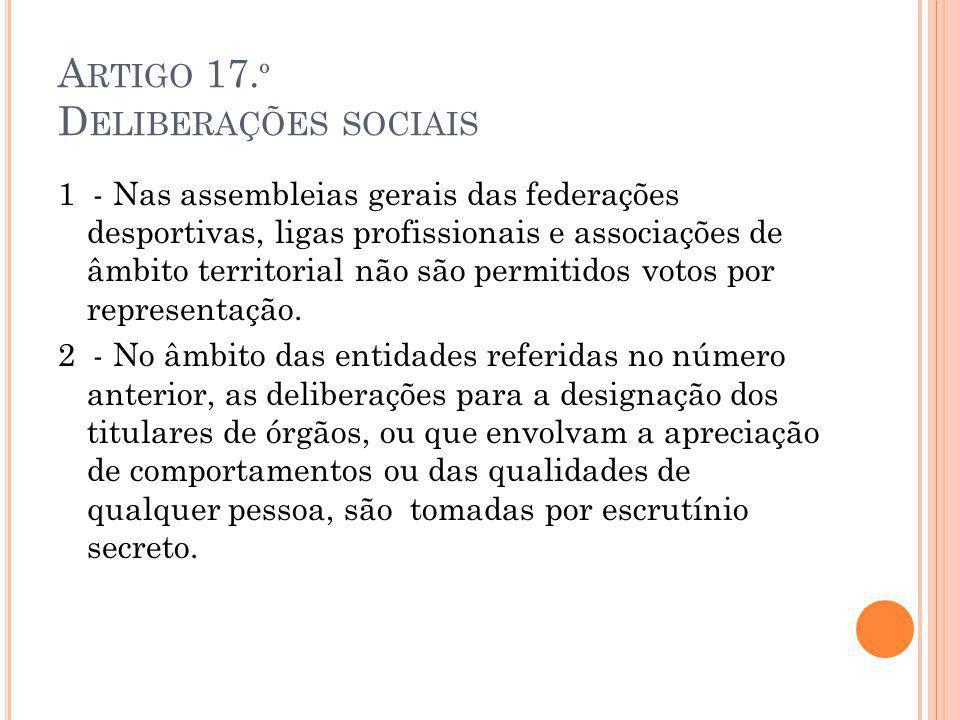 A RTIGO 17. º D ELIBERAÇÕES SOCIAIS 1 - Nas assembleias gerais das federações desportivas, ligas profissionais e associações de âmbito territorial não