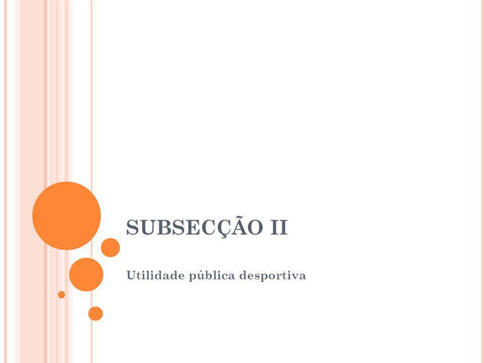 SUBSECÇÃO II Utilidade pública desportiva