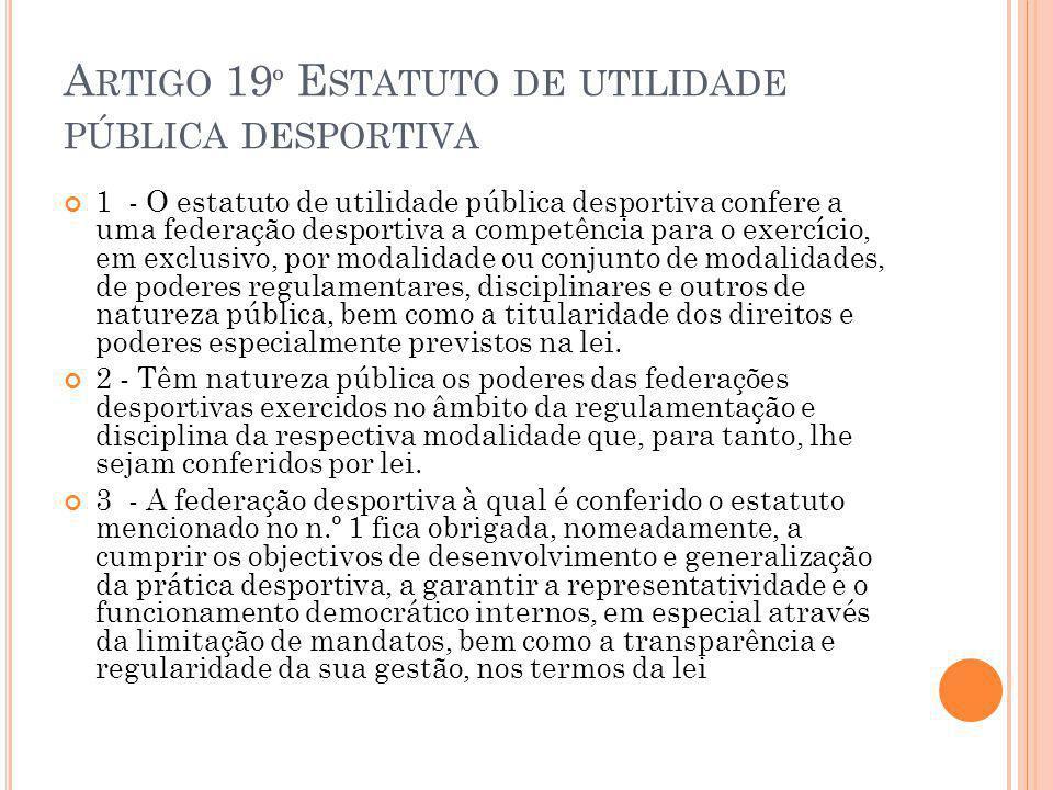 A RTIGO 19 º E STATUTO DE UTILIDADE PÚBLICA DESPORTIVA 1 - O estatuto de utilidade pública desportiva confere a uma federação desportiva a competência