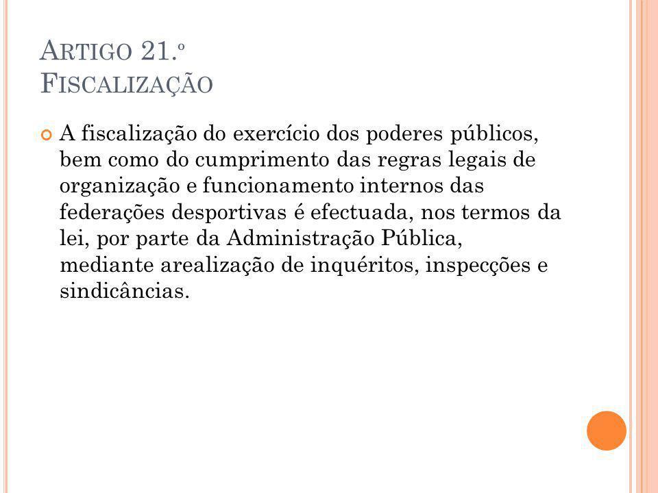 A RTIGO 21. º F ISCALIZAÇÃO A fiscalização do exercício dos poderes públicos, bem como do cumprimento das regras legais de organização e funcionamento