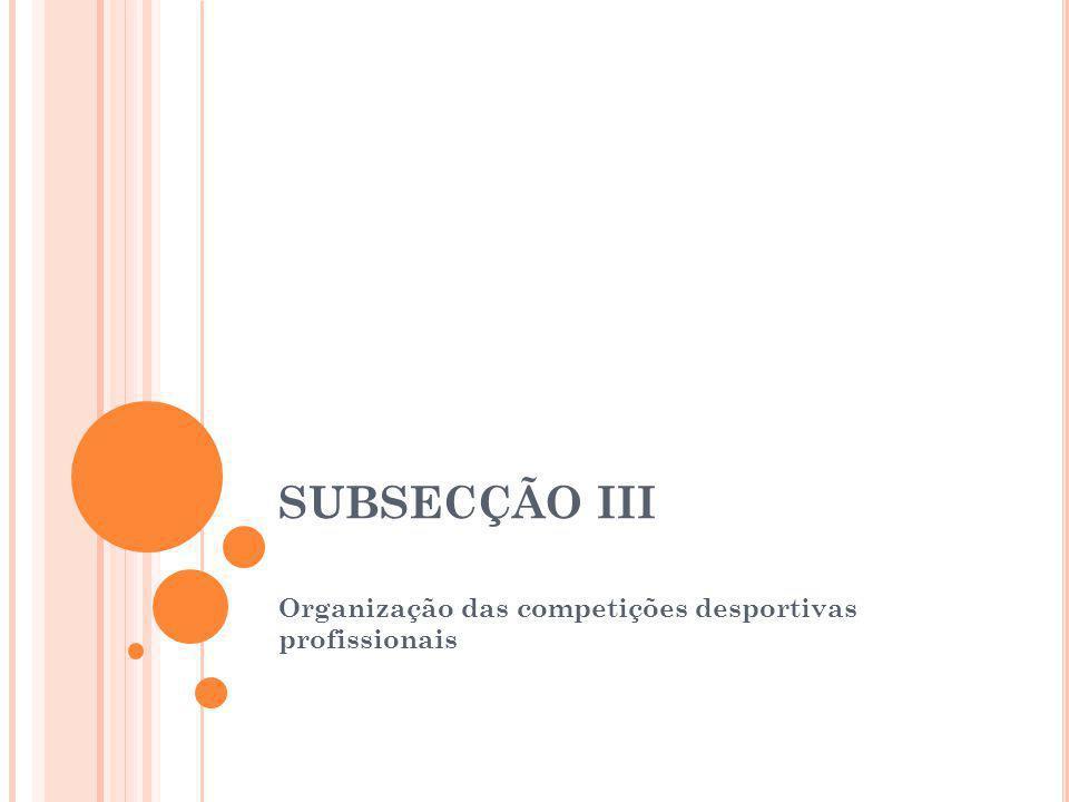 SUBSECÇÃO III Organização das competições desportivas profissionais