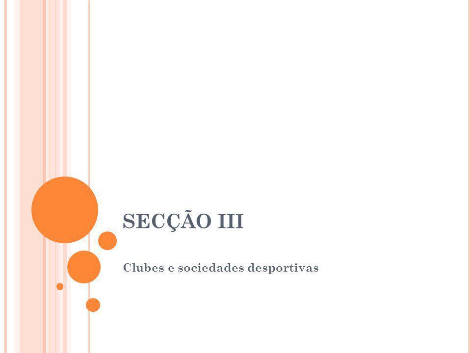 SECÇÃO III Clubes e sociedades desportivas