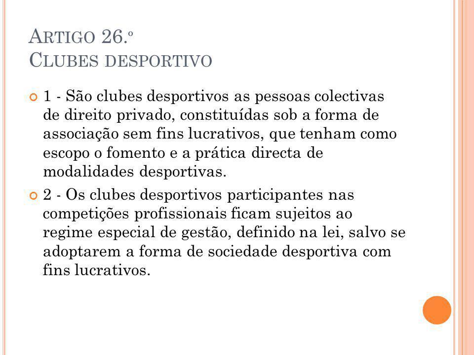 A RTIGO 26. º C LUBES DESPORTIVO 1 - São clubes desportivos as pessoas colectivas de direito privado, constituídas sob a forma de associação sem fins