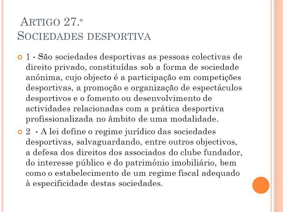 A RTIGO 27. º S OCIEDADES DESPORTIVA 1 - São sociedades desportivas as pessoas colectivas de direito privado, constituídas sob a forma de sociedade an