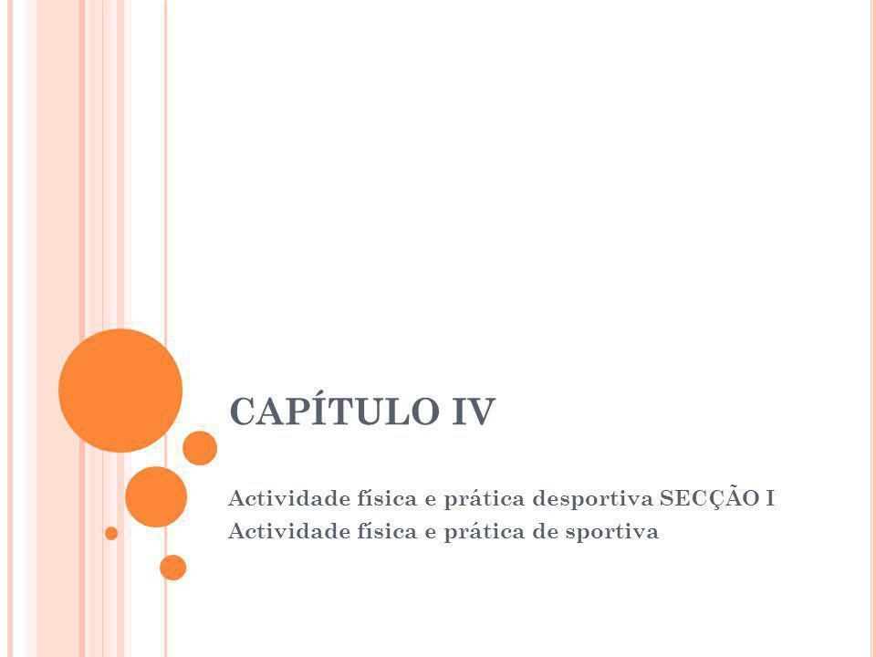 CAPÍTULO IV Actividade física e prática desportiva SECÇÃO I Actividade física e prática de sportiva