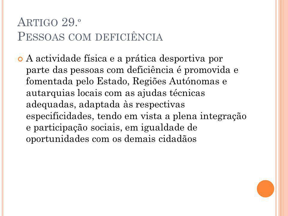 A RTIGO 29. º P ESSOAS COM DEFICIÊNCIA A actividade física e a prática desportiva por parte das pessoas com deficiência é promovida e fomentada pelo E